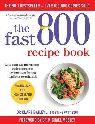 The Fast 800 Recipe Book by Dr. Clare Bailey and Justine Pattison, Foreword by Dr. Micheal Mosley (Min Ord Qty 2)