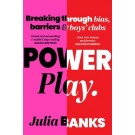 Power Play: Breaking Through Bias, Barriers and Boys' Clubs: Julia Banks (Min Order Qty 1)