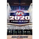 A Season Like No Other: AFL 2020 : Ashley Browne (Min Order Qty 2) ***DUE EARLY JUNE 2021***