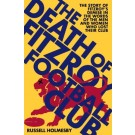 The Death of Fitzroy Football Club: The Story of Fitzroy's Demise in the Words of the Men and Women Who Lost Their Club by Russell Holmesby (Min Order Qty 1)