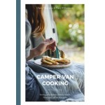 Camper Van Cooking - From Quick Fixes to Family Feasts, 70 recipes, All on the Move.