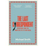 The Last Correspondent : Dispatches from the frontline of Xi's new China : Michael Smith (Min Order Qty 2)