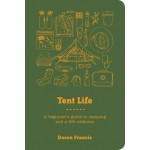 Tent Life : A Beginner's Guide to Camping and a Life Outdoors : Doron Francis (Min Order Qty 2)