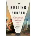 The Beijing Bureau: 25 Australian Correspondents Reporting China's Rise (Min order Qty 2)