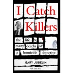 I Catch Killers: The Life and Many Deaths of a Homicide Detective (Min Order Qty 1)