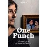 One Punch - The Tragic Toll of Random Acts of Violence - Barry Dickins (Min Order Qty 1)